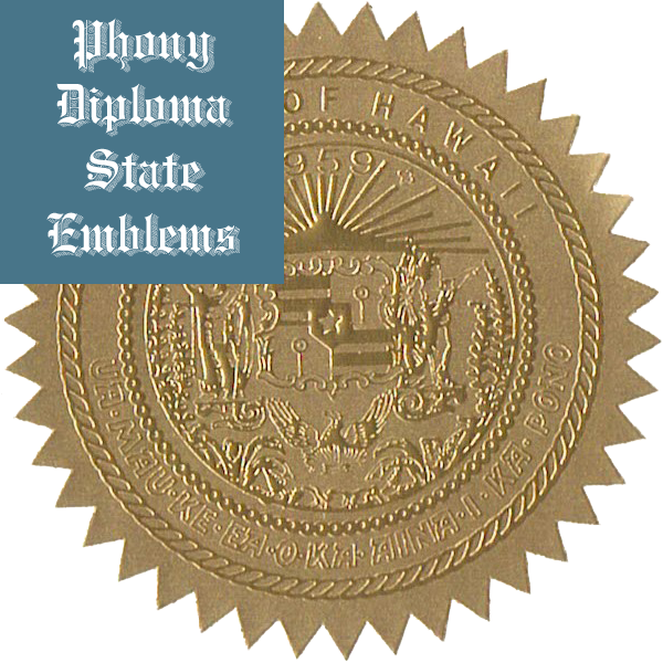 Hawaii Embossed Gold State Emblem Applied To Fake Diplomas From Phonydiploma